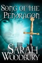 Song of the Pendragon (The Last Pendragon Saga) ebook by Sarah Woodbury
