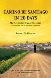Camino de Santiago In 20 Days - My Way on the Way of St. James ebook by Randall St. Germain