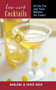 Low-Carb Cocktails - All the Fun and Taste without the Carbs ebook by Marlene Koch,Chuch Koch