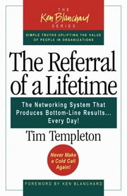 The Referral of a Lifetime - The Networking System That Produces Bottom-Line Results Every Day ebook by Timothy L. Templeton