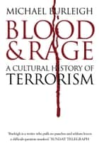 Blood and Rage: A Cultural history of Terrorism ebook by Michael Burleigh