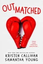 Outmatched eBook by Kristen Callihan, Samantha Young