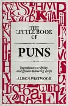 The Little Book of Puns - Ingenious wordplay and groan-inducing quips ebook by Alison Westwood