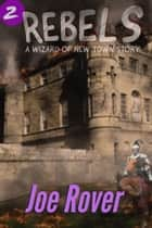 Rebels (Wizard of New Town, #2) ebook by Joe Rover