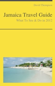 Jamaica (Caribbean) Travel Guide - What To See & Do ebook by David Thompson
