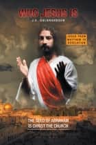 Who Jesus is - The Seed of Abraham is Christ the church ebook by