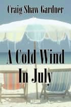 A Cold Wind in July ebook by Craig Shaw Gardner
