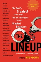 The Lineup - The World's Greatest Crime Writers Tell the Inside Story of Their Greatest Detectives ebook by