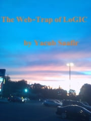 The Web-Trap of LoGIC - Use your Mind and Heart ebook by Yacub Saafir