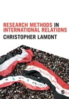 Research Methods in International Relations ebook by Christopher Lamont
