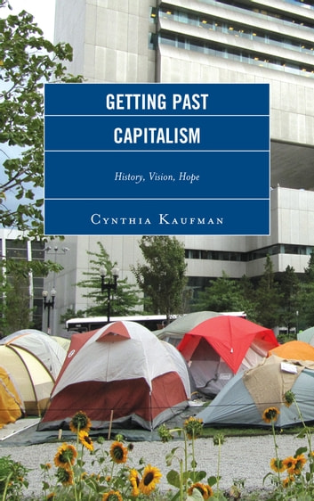 Getting Past Capitalism - History, Vision, Hope ebook by Cynthia Kaufman