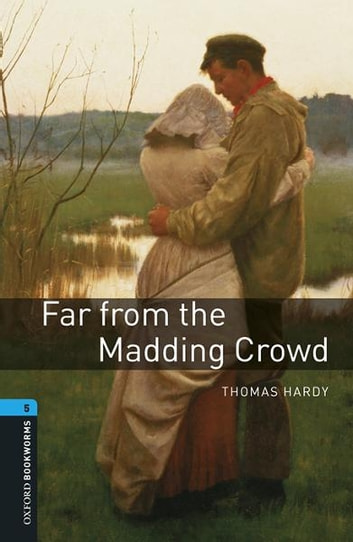 Far from the Madding Crowd Level 5 Oxford Bookworms Library ebooks by Thomas Hardy