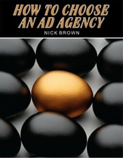 How to Choose an Ad Agency ebook by Nick Brown
