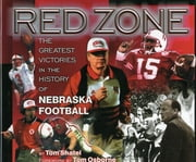 Red Zone - The Greatest Victories in the History of Nebraska Football ebook by Tom Shatel