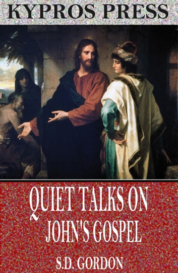 Quiet Talks on John's Gospel eBook by S.D. Gordon