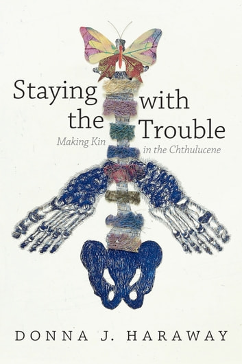 Staying with the Trouble - Making Kin in the Chthulucene ebook by Donna  J. Haraway
