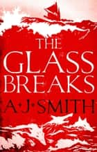 The Glass Breaks ebook by A.J. Smith