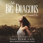I Like Big Dragons and I Cannot Lie audiobook by Lani Lynn Vale
