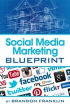 Social Media Marketing Blueprint ebook by Brandon Franklin