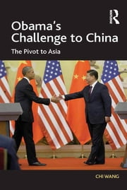 Obama's Challenge to China - The Pivot to Asia ebook by Chi Wang