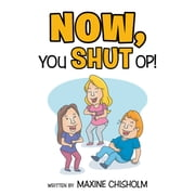 Now You Shut Op! ebook by Maxine Chisholm