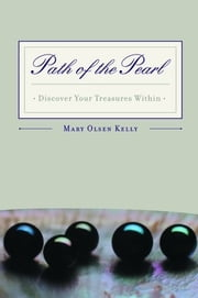 Path Of The Pearl: Discover Your Treasures Within ebook by Mary Olsen Kelly