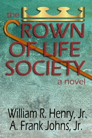 The Crown of Life Society: a novel Ebook di William Henry Jr