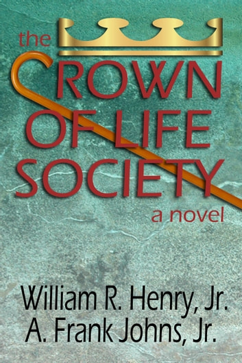 The Crown of Life Society: a novel ebook by William Henry Jr