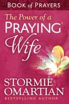 The Power of a Praying® Wife Book of Prayers eBook by Stormie Omartian