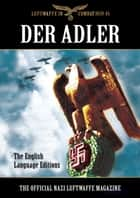 Der Adler - The Official Nazi Luftwaffe Magazine: The English Language Editions ebook by Bob Carruthers