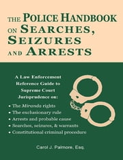 The Police Handbook On Searches, Seizures and Arrests: A Law Enforcement Reference Guide ebook by Carol J. Palmore, Esq.