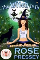 The Witch Is In: Magic and Mayhem Universe ebook by Rose Pressey
