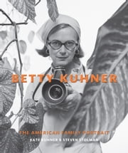 Betty Kuhner - The American Family Portrait ebook by Kate Kuhner, Steven Stolman