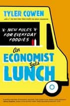 An Economist Gets Lunch ebook by Tyler Cowen