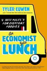 An Economist Gets Lunch - New Rules for Everyday Foodies ebook by Tyler Cowen