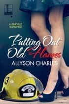 Putting Out Old Flames ebook by Allyson Charles