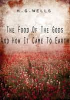 The Food Of The Gods And How It Came To Earth eBook by H G Wells
