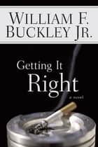 Getting It Right ebook by William F. Buckley