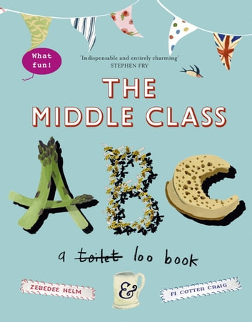 The Middle-Class ABC eBook by Fi Cotter-Craig,Zebedee Helm