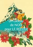 Un cadeau de Noël pour Le Refuge, volume Felix d'Eon eBook by Collectif de 20 Auteurs