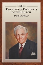 Teachings of Presidents of the Church: David O. McKay ebook by The Church of Jesus Christ of Latter-day Saints