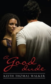 A Good Dude ebook by Keith Thomas Walker