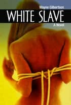 White Slave ebook by Wayne Gilbertson