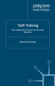'Soft' Policing - The Collaborative Control of Anti-Social Behaviour ebook by D. McCarthy