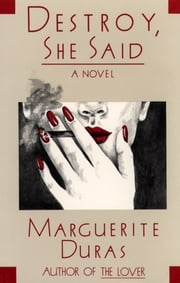 Destroy, She Said ebook by Marguerite Duras,Barbara Bray