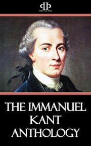 The Immanuel Kant Anthology ebook by Immanuel Kant
