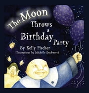 The Moon Throws a Birthday Party ebook by Kelly T. Fischer