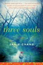 Three Souls - A Novel ebook by Janie Chang