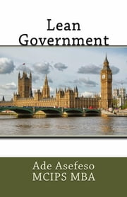 Lean Government ebook by Ade Asefeso MCIPS MBA