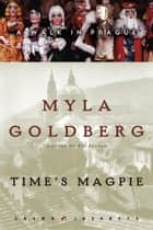 Time's Magpie ebook by Myla Goldberg